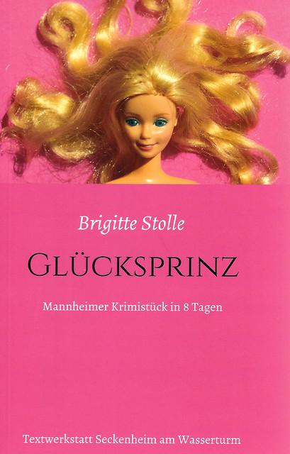 Brigitte Stolle: Glücksprinz - Mannheimer Krimistück in 8 Tagen (Krimi, Regionalkrimi, Psychologischer Roman, Milieustudie)