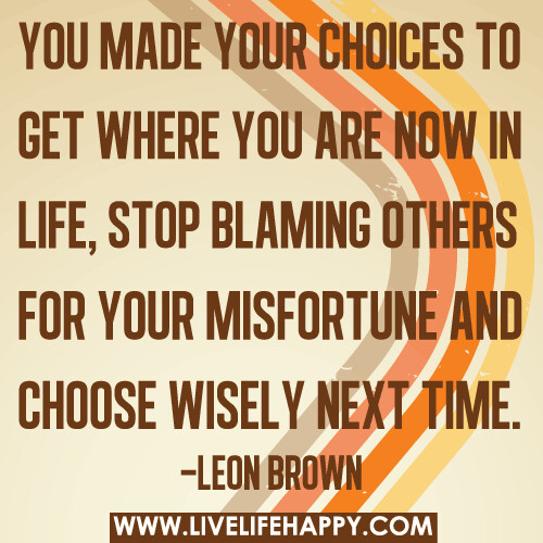 Stop Living For Others Quotes: You Made Your Choices To Get Where You Are Now In Life, St