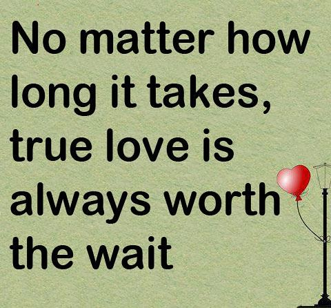 Quotes No Matter How Long It Takes True Love Is Always Wo Flickr