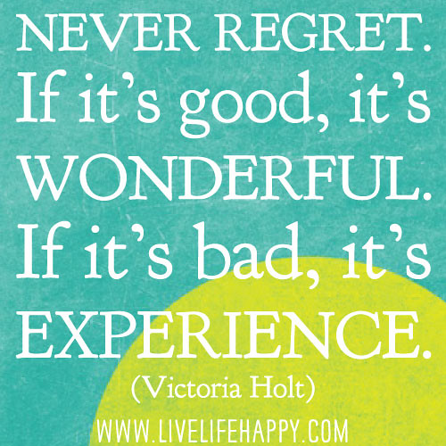 Never Regret If It S Good It S Wonderful If It S Bad I Flickr