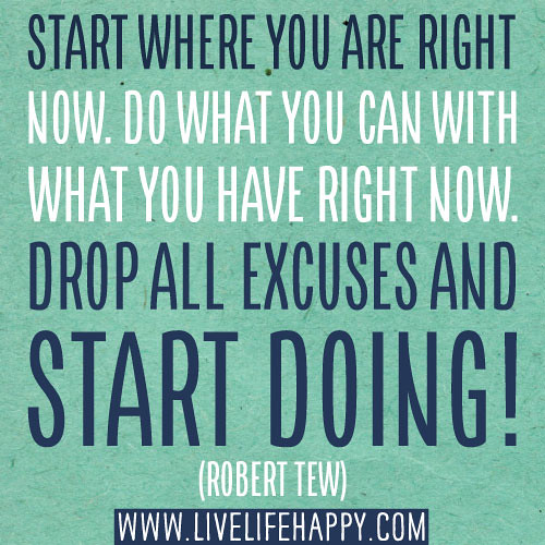 Inspirational Day Quotes: Start Where You Are Right Now. Do What You Can With What Y
