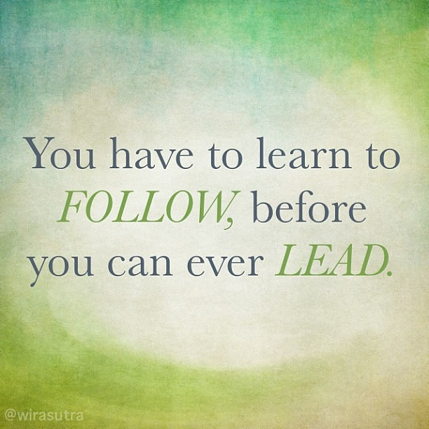 Perspectives: Before we can lead, we must learn how to follow.