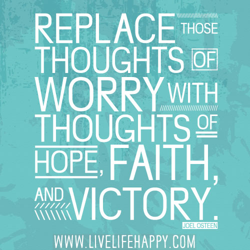 Joel Osteen Positive Thinking Quotes: Replace Those Thoughts Of Worry With Thoughts Of Hope, Fai