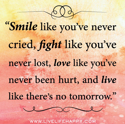 Quotes About Smiling: Smile Like You've Never Cried, Fight Like You've Never Los