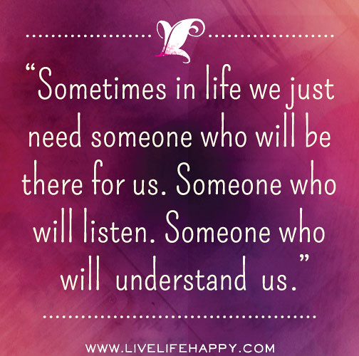 Sometimes in life we just need someone who will be there f ...