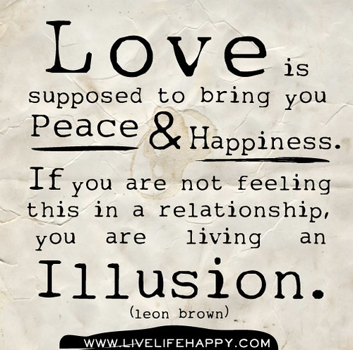 Love Peace Quotes: Love Is Supposed To Bring You Peace And Happiness. If You
