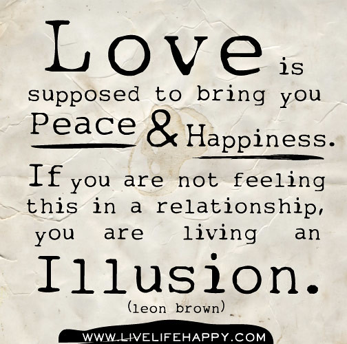 Love Is Supposed To Bring You Peace And Happiness. If You