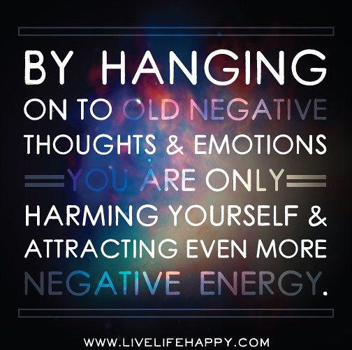 Free Yourself From Negative People Quote: By Hanging On To Old Negative Thoughts And Emotions You Ar