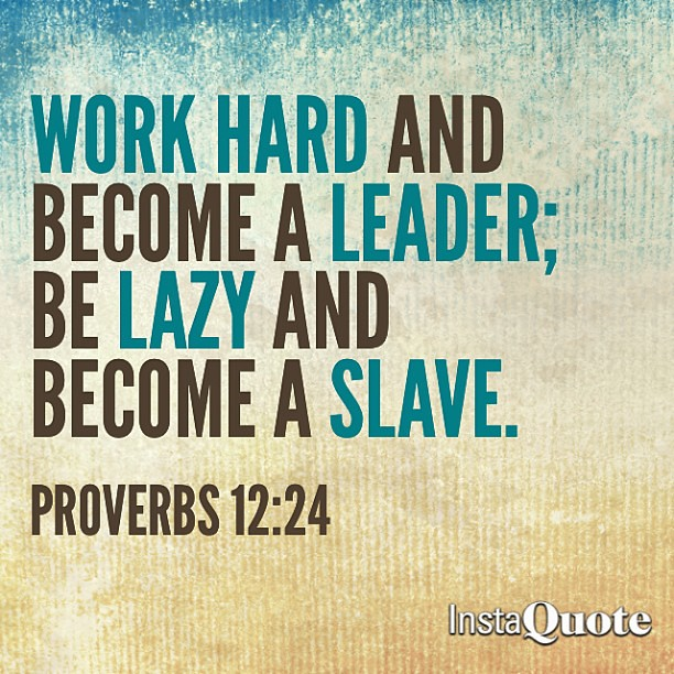 work hard and become a leader be lazy and become a slave