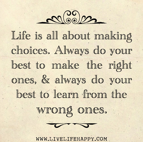 Life Is All About Making Choices. Always Do Your Best To M