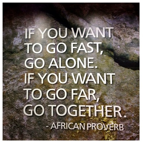 """""""If You Want To Go Fast, Go Alone. If You Wa"""