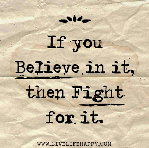If You Believe In It, Then Fight For It.