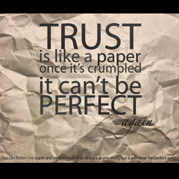 Trust Is Like A Paper Once Its Crumpled It Cant Be Perfe Flickr