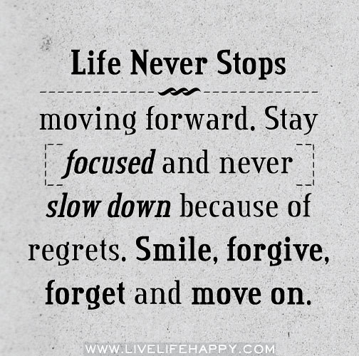 Leave The Past And Move Forward Quotes: Life Never Stops Moving Forward. Stay Focused And Never Sl