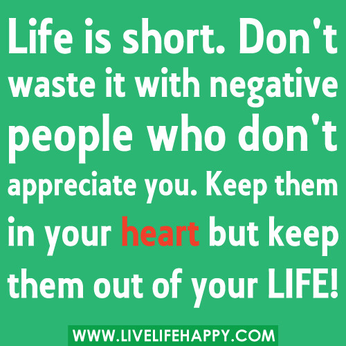 Quotes About Negative People: Life Is Short. Don't Waste It With Negative People Who D