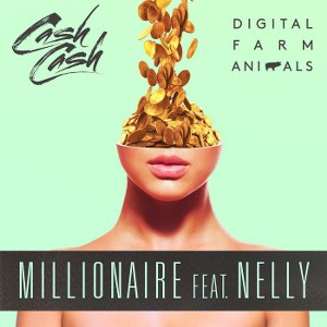 Digital Farm Animals & Cash Cash – Millionaire (feat. Nelly)