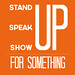 Stand up, speak up, show up for something.