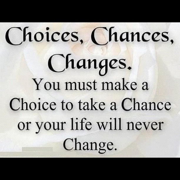 #quote #choice #chance #change | Paul Steinbrueck | Flickr