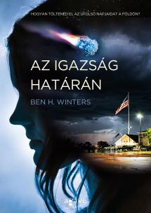 Ben H. Winters: Az igazság határán (Agave Könyvek, 2016)