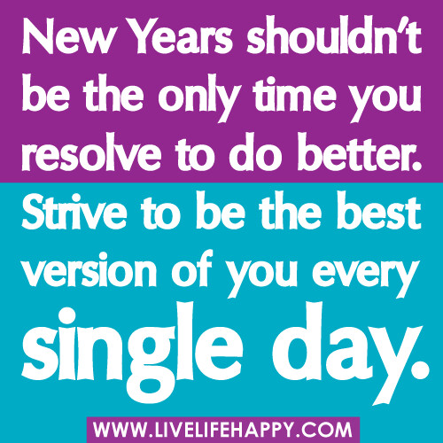 "Be The Best Version Of You Quote: ""New Years Shouldn't Be The Only Time You Resolve To Do Be"
