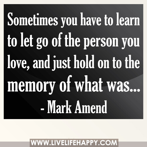 Sometimes You Have To Learn To Let Go Of The Person You Lo