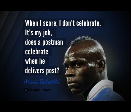 "Celebrating A New Job Quotes: ""When I Score, I Don't Celebrate..."" (Mario Balotelli Quot"