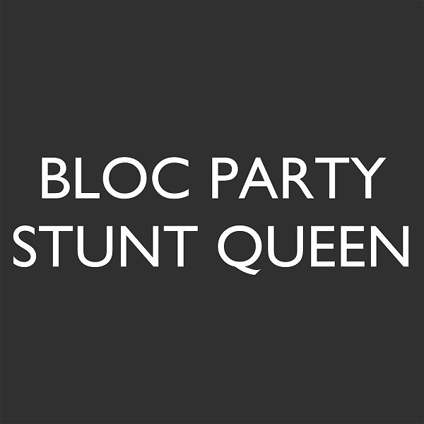 Bloc Party - Stunt Queen