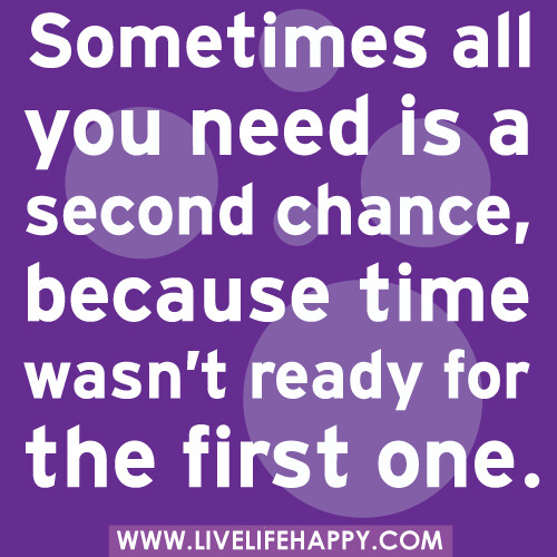 Giving Someone A Second Chance Quotes: Sometimes All You Need Is A Second Chance, Because Time Wa