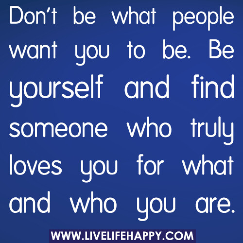 Don't Be What People Want You To Be. Be Yourself And Find