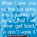 When I give you my time, I'm giving you a portion of my life that I will never get back. So don't waste it.