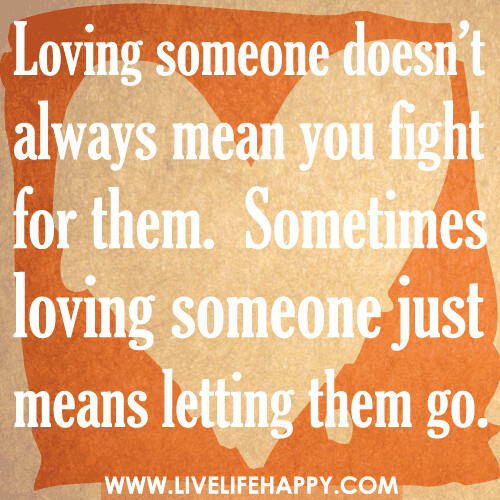 Loving Someone Doesn't Always Mean You Fight For Them. Som