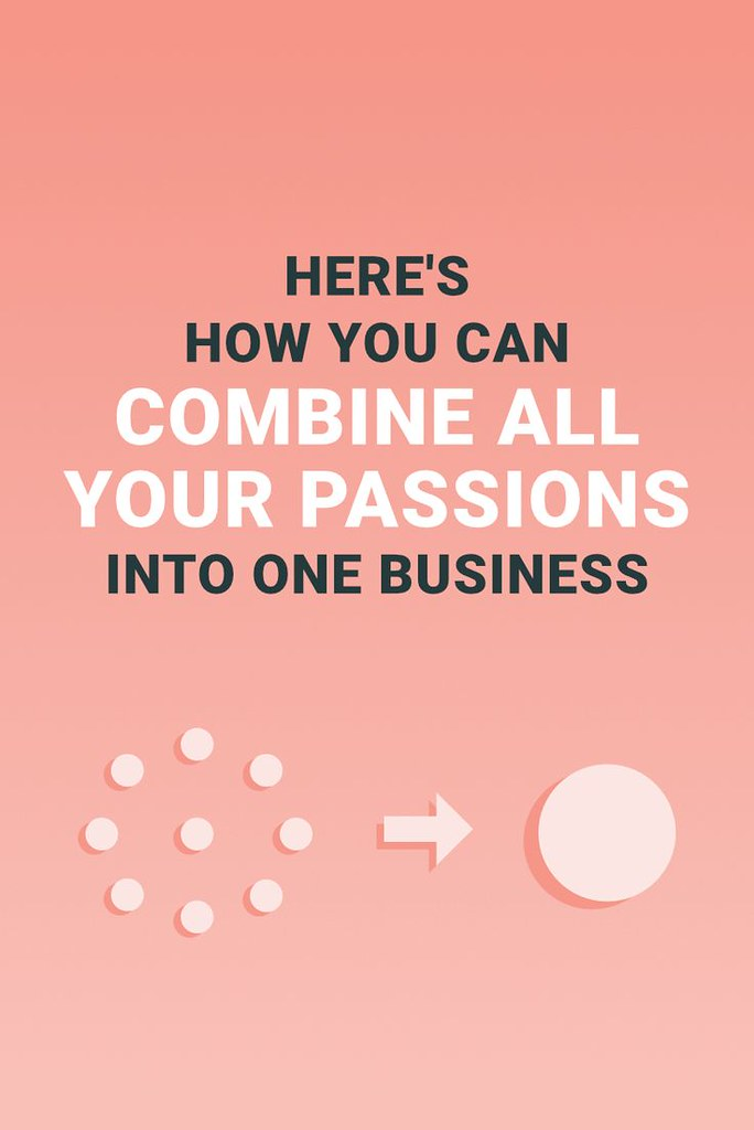 how to combine multiple passions into one business flickr