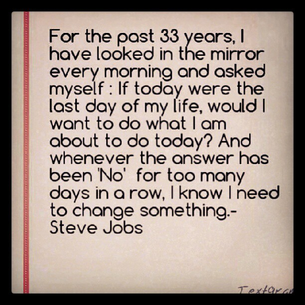 Would i want to do what i am about to do today quotes stevejobs
