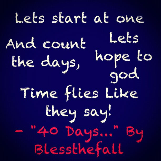 Some awesome lyrics by @blessthefall. 40 days... Really go ...