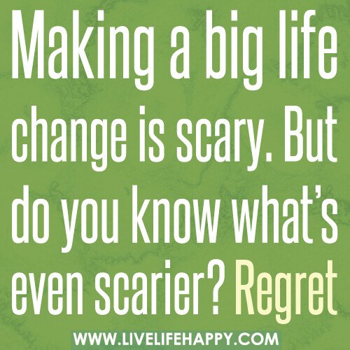 Quote About Changes In Life: Making A Big Life Change Is Scary. But Do You Know What's