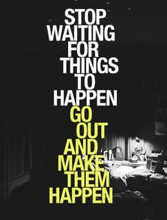 stop waiting for things to happen, go out and make them happen | by Littlemad