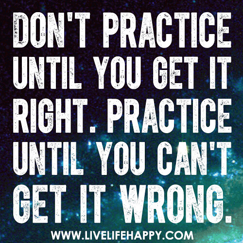 Practice Quotes: Don't Practice Until You Get It Right. Practice Until You