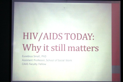 IMG_3106HIV/AIDS: WHY IT STILL MATTERS/Dr. Eusebius Small, P.h.D. | by utacaas
