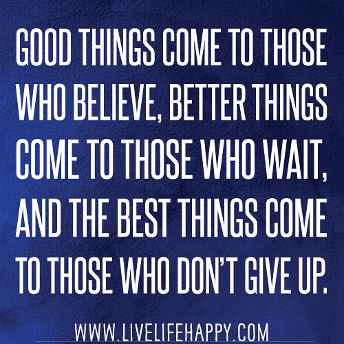 Good Things Inspirational Quotes On Life: Good Things Come To Those Who Believe, Better Things Come