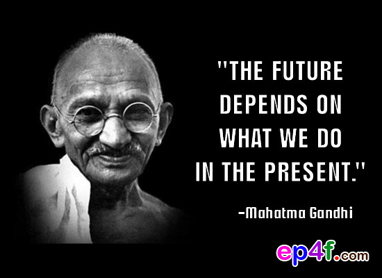Mahatma Gandhi Quote The Future Depends On What We Do In Flickr