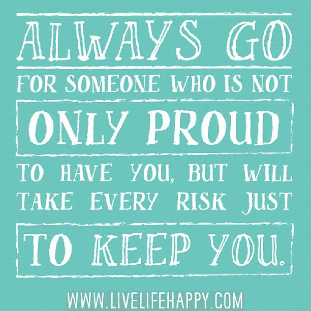 Always Someone Proud Risk Keep U Love Quotes My Flickr