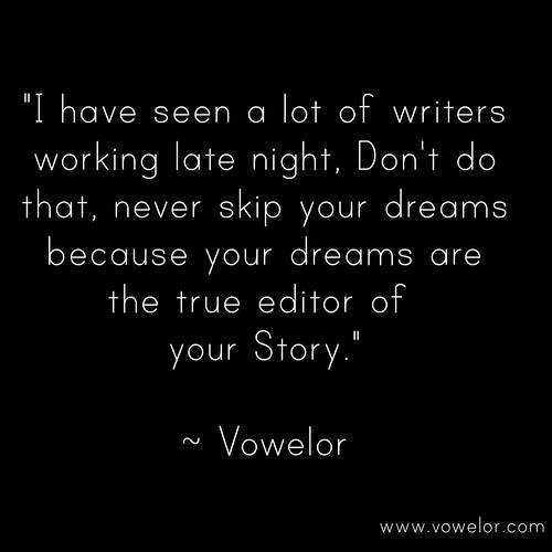 I have seen a lot of writers working late night, Don't do that, never skip dreams because your dreams are the true editor of your story. 19 Best Quotes to Inspire the Writer in You