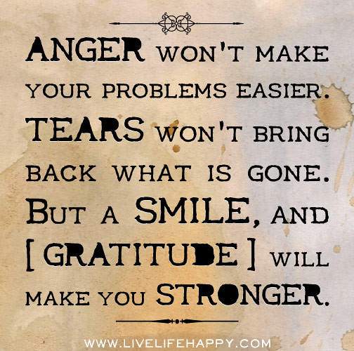 Quotes About Anger And Rage: Anger Won't Make Your Problems Easier. Tears Won't Bring B