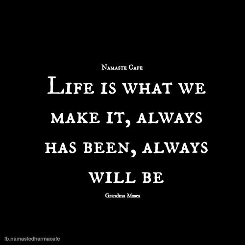 Life Is What We Make It Life Is What We Make It Always Ha Flickr
