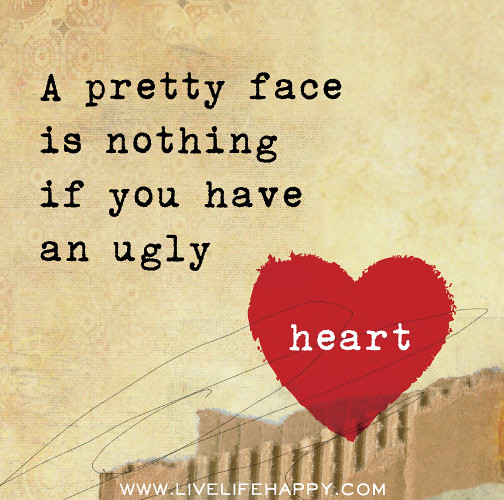 Beautiful Face Quotes For Girl: A Pretty Face Is Nothing If You Have An Ugly Heart.