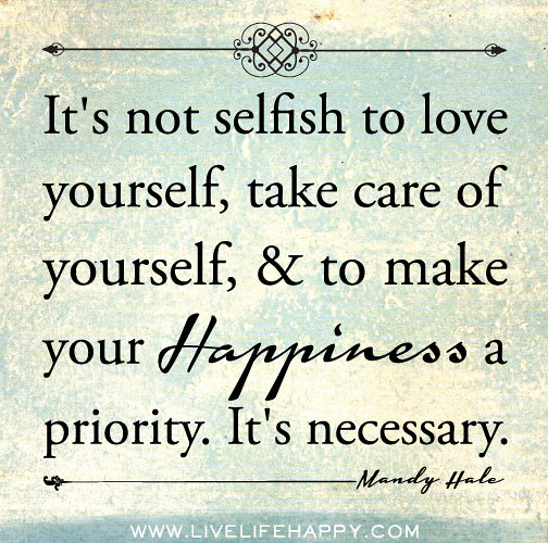 Loving Caring Quotes: It's Not Selfish To Love Yourself, Take Care Of Yourself