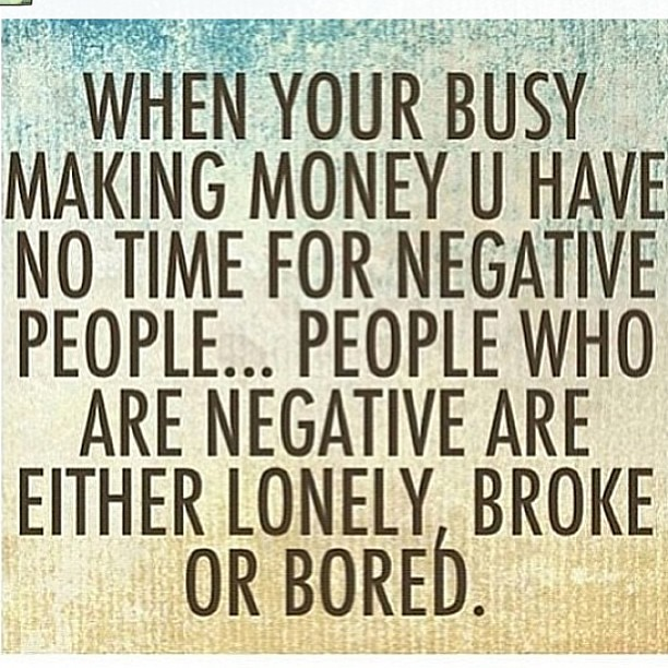 Quotes About Negative People: NEGATIVE PEOPLE HAVE NEGATIVE BANK ACCOUNTS