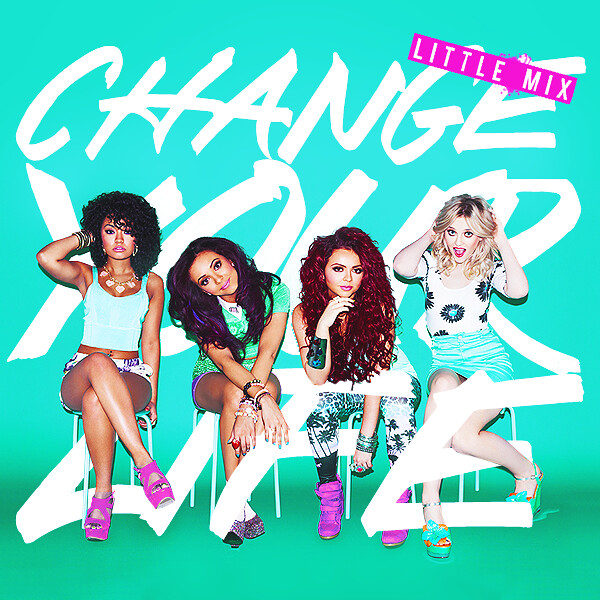 Little Mix - Change Your Life | Flickr - Photo Sharing!