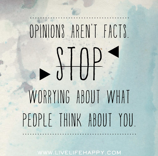 Stop Living For Others Quotes: Opinions Aren't Facts. Stop Worrying About What People Thi