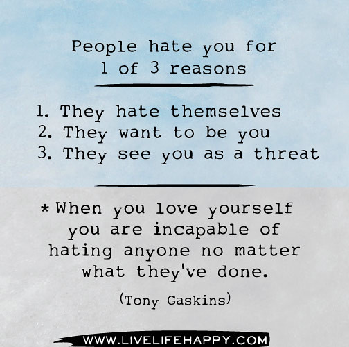 Quotes About Love N Hate : People hate you for 1 of 3 reasons People hate you for 1 o ...